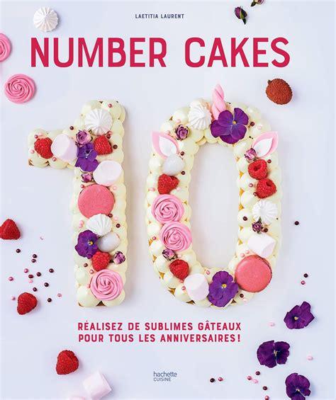 Number Cakes Realisez De Sublimes Gateaux Pour Tous Les Anniversaires