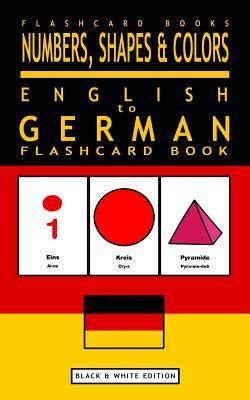 Numbers, Shapes and Colors - English to Spanish Flash Card Book: Black and White Edition - Spanish for Kids: Volume 4 (Spanish Bilingual Flash Card Books)