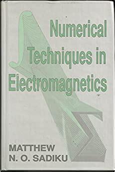 Numerical Techniques In Electromagnetics Sadiku Solution Manuals