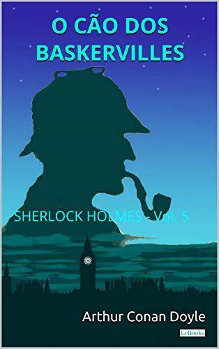O Cao Dos Baskervilles Sherlock Holmes Vol 5 Colecao Sherlock Holmes Portuguese Edition