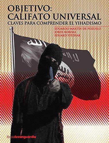 Objetivo Califato Universal Claves Para Comprender El Yihadismo Libros De Vanguardia