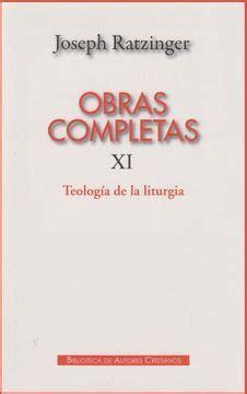 Obras Completas De Joseph Ratzinger Xi Teologia De La Liturgia La Fundamentacion Sacramental De La Existencia Cristiana 11 Maior