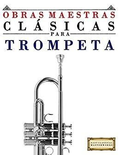 Obras Maestras Clasicas Para Trompeta Piezas Faciles De Bach Beethoven Brahms Handel Haydn Mozart Schubert Tchaikovsky Vivaldi Y Wagner 9781499175172