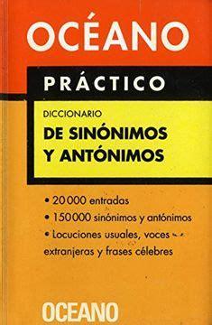 Oceano Practico Diccionario De Sinonimos Y Antonimos Extenso Repertorio De Sinonimos Y Antonimos Equivalencias