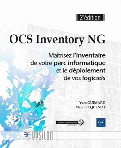 Ocs Inventory Ng Maitrisez Linventaire De Votre Parc Informatique Et Le Deploiement De Vos Logiciels 2e Edition