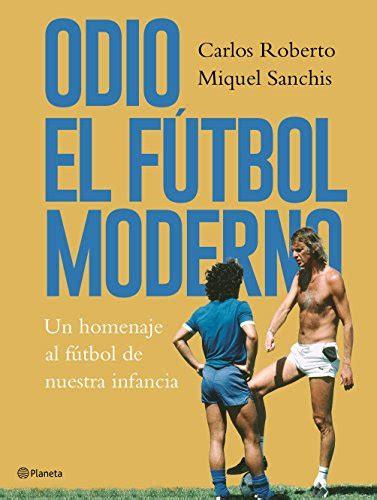 Odio El Futbol Moderno Un Homenaje Al Futbol De Antano Fuera De Coleccion