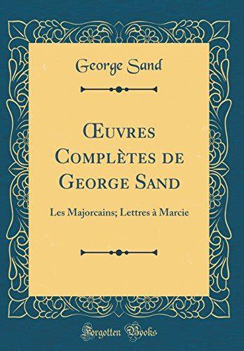 Oeuvres Completes De George Sand Les Majorcains Lettres A Marcie Classic Reprint