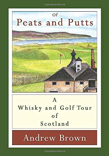 Of Peats And Putts A Whisky And Golf Tour Of Scotland English Edition
