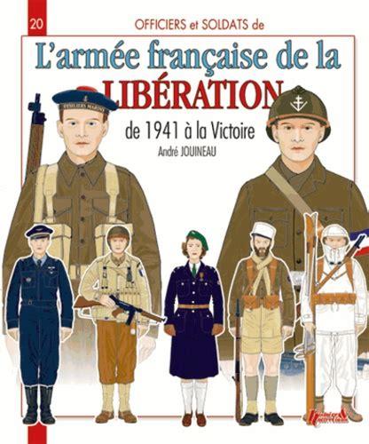 Officiers And Soldats De Larmee Francaise 1941 1945 Forces Francaises Libres Forces Francaises De Linterieur