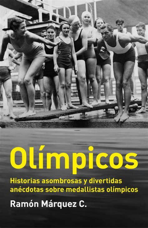 Olimpicos Historias Asombrosas Y Divertidas Anecdotas Sobre Medallistas Olimpicos Debate