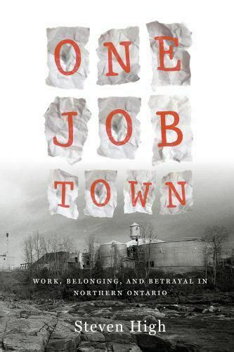 One Job Town: Work, Memory and Betrayal in Northern Ontario