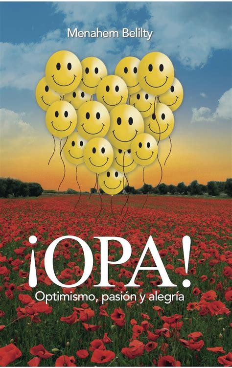 Opa Optimismo Pasion Y Alegria Manual De Felicidad