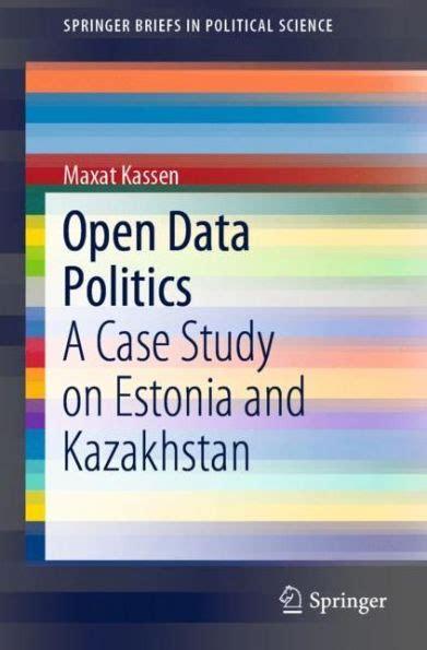 Open Data Politics A Case Study On Estonia And Kazakhstan Springerbriefs In Political Science English Edition