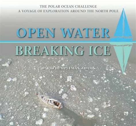 Open Water-Breaking Ice: The Polar Ocean Challenge. A Voyage of Exploration Around the North Pole.