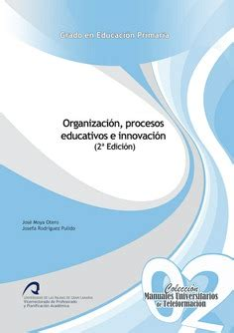 Organizacion Procesos Educativos E Innovacion Manual Universitario De Teleformacion Grado En Educacion Primaria