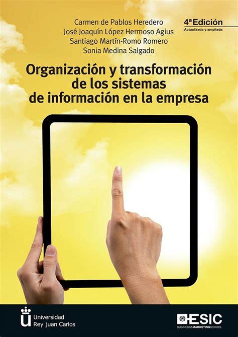 Organizacion Y Transformacion De Los Sistemas De Informacion En La Empresa 4o E Libros Profesionales