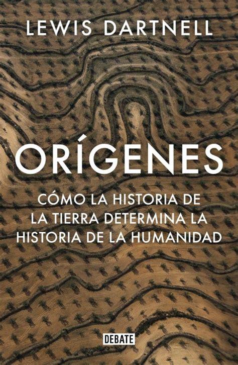 Origenes Como La Historia De La Tierra Determina La Historia De La Humanidad