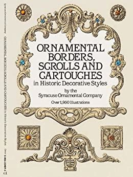 Ornamental Borders Scrolls And Cartouches In Historic Decorative Styles Dover Pictorial Archive English Edition