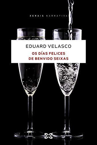 Os Dias Felices De Benvido Seixas Edicion Literaria Narrativa