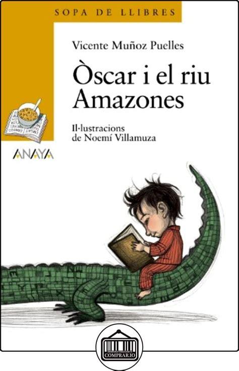 Oscar I El Riu Amazones Literatura Infantil 6 11 Anos Sopa De Libros C Valenciana