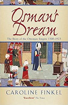 Osman S Dream The Story Of The Ottoman Empire 1300 1923
