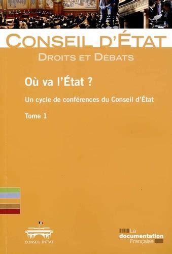 Ou Va L Etat Un Cycle De Conferences Du Conseil D Etat Tome 1