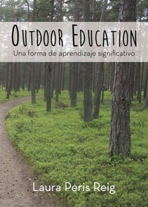 Outdoor Education Una Forma De Aprendizaje Significativo