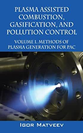 PLASMA ASSISTED COMBUSTION, GASIFICATION, AND POLLUTION CONTROL: VOLUME 2. COMBUSTION AND GASIFICATION