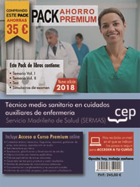 Pack Ahorro Basico Tecnico Medio Sanitario En Cuidados Auxiliares De Enfermeria Servicio Madrileno De Salud Sermas Incluye Temarios Vol I Ii Test Y Simulacros