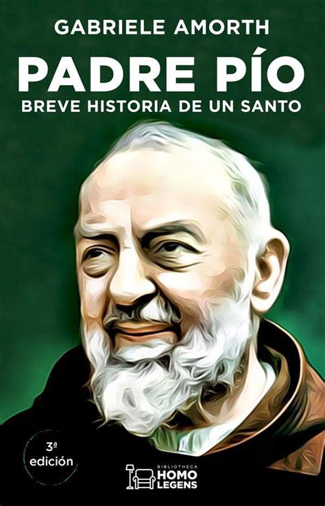 Padre Pio Breve Historia De Un Santo