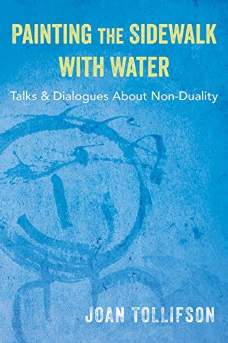 Painting The Sidewalk With Water Talks And Dialogues About Non Duality English Edition