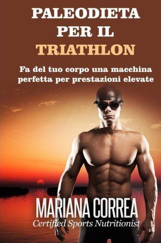 Paleodieta Per Il Triathlon Fa Del Tuo Corpo Una Macchina Perfetta Per Prestazioni Elevate