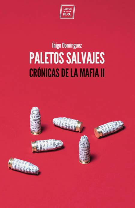 Paletos Salvajes Cronicas De La Mafia Ii