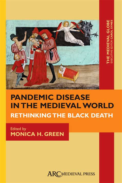 Pandemic Disease In The Medieval World Rethinking The Black Death Arc The Medieval Globe Books