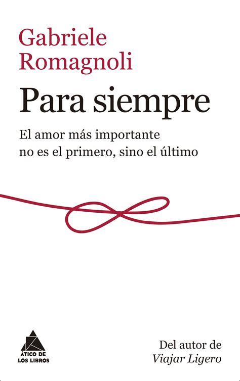 Para Siempre El Amor Mas Importante No Es El Primero Sino El Ultimo Atico De Los Libros No 59