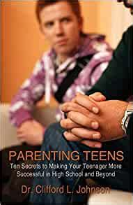 Parenting Teens Ten Secrets To Making Your Teenager More Successful In High School And Beyond By Dr Clifford