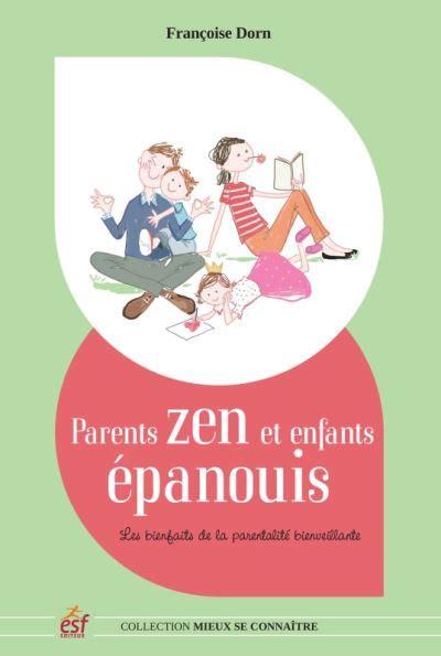 Parents Zen Et Enfants Epanouis Les Bienfaits De La Parentalite Positive