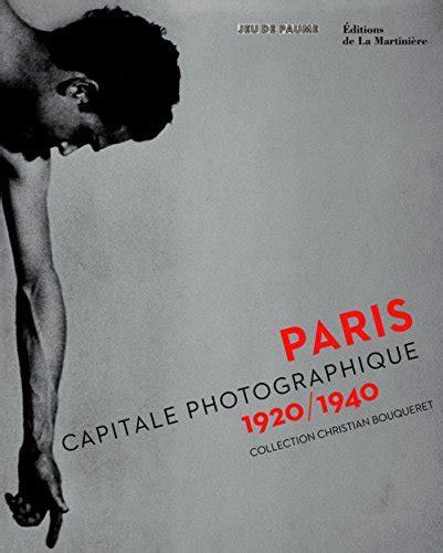Paris Capitale Photographique 1920 1940 Collection Christian Bouqueret
