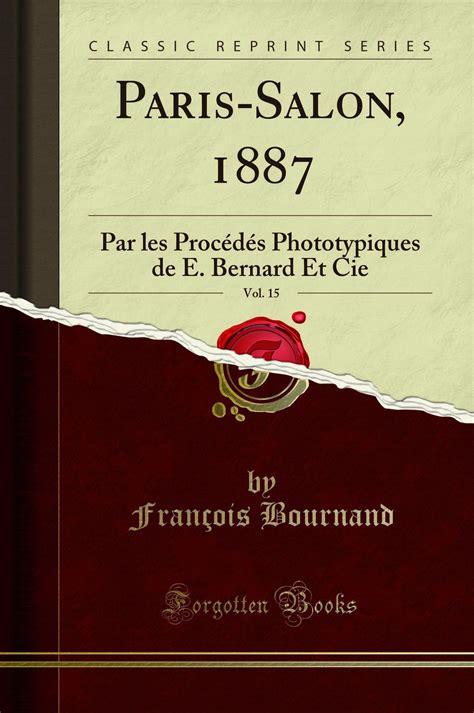 Paris Salon 1887 Vol 15 Par Les Procedes Phototypiques De E Bernard Et Cie Classic Reprint