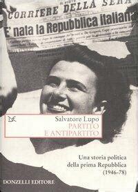 Partito E Antipartito Una Storia Politica Delle Prima Repubblica 1946 78 Saggi Storia E Scienze Sociali