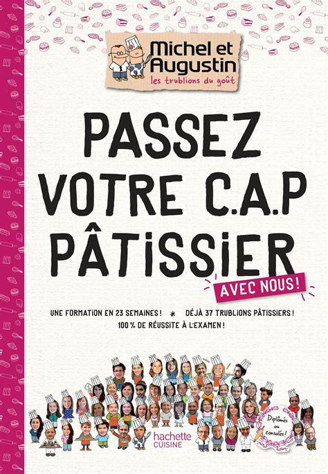 Passez votre CAP de Pâtisserie avec Michel et Augustin (Beaux Livres Cuisine)