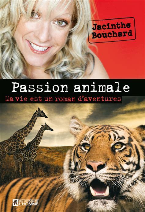 Passion Animale Ma Vie Est Un Roman D Aventures