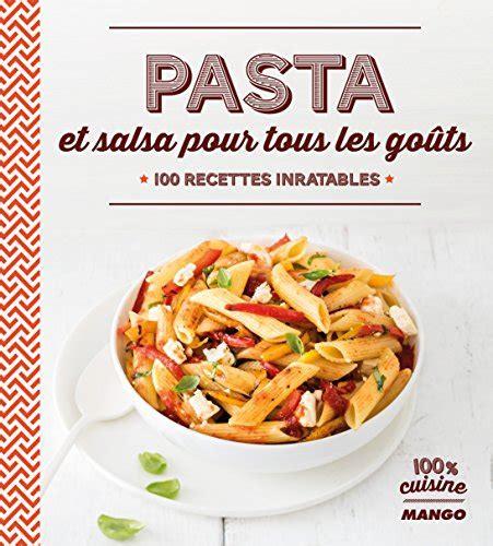 Pasta Et Salsa Pour Tous Les Gouts 100 Recettes Inratables