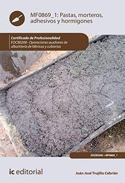 Pastas Morteros Adhesivos Y Hormigones Eocb0208 Operaciones Auxiliares De Albanileria De Fabricas Y Cubiertas