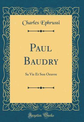 Paul Baudry Sa Vie Et Son Oeuvre Classic Reprint