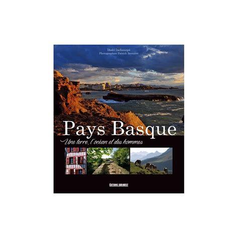 Pays Basque Une Terre L Ocean Et Des Hommes