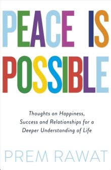 Peace Is Possible Thoughts On Happiness Success And Relationships For A Deeper Understanding Of Life
