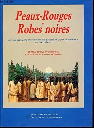 Peaux Rouges Et Robes Noires Lettres Edifiantes Et Curieuses Des Jesuites Francais En Amerique Au Xviiie Siecle