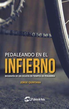 Pedaleando En El Infierno Biografia De Un Ciclista En Tiempos De Penumbra