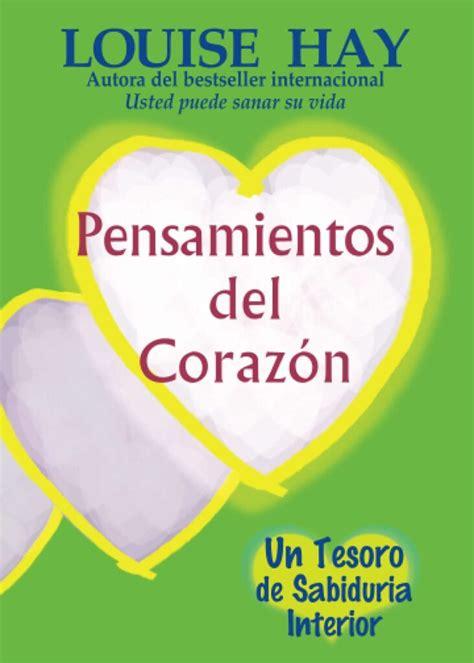 Pensamientos Del Corazon Un Tesoro De Sabiduria Interior Spanish Edition By Louise L Hay 2001 11 01